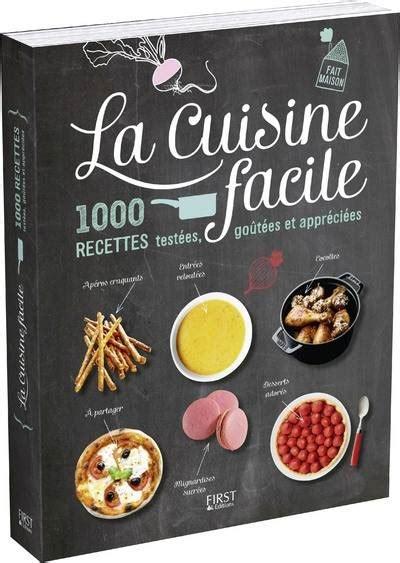 livre recette cuisine livre la cuisine facile 1000 recettes testées goûtées