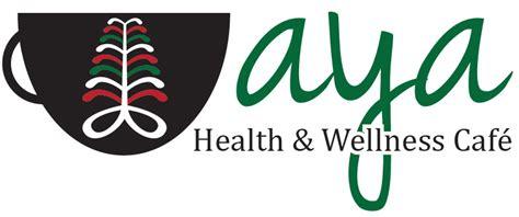 health and wellness aya health wellness cafe