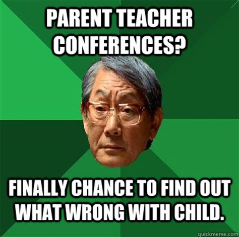 Asian Teacher Meme - parent teacher conferences finally chance to find out what wrong with child high