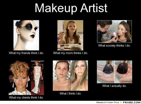 Makeup Meme - makeup artist meme makeup artist just for laughs pinterest makeup artists memes and