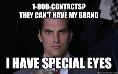 My Brand Meme - 1 800 contacts they can t have my brand i have special eyes menacing josh romney quickmeme