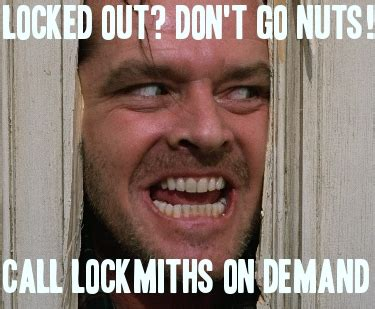 Out Meme Locked Out Meme On Demand Locksmiths