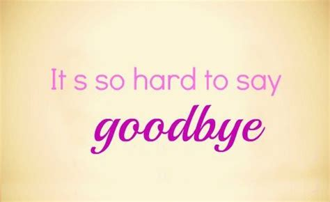 Its Always Hard To Say Goodbye Quotes