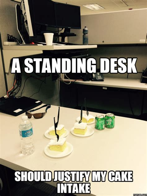Desk Meme Generator by A Standing Desk Should Justify My Cake Intake Memes