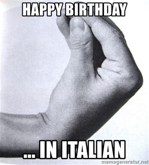 Italian Memes - happy birthday in italian italian wtf hand gesture meme generator