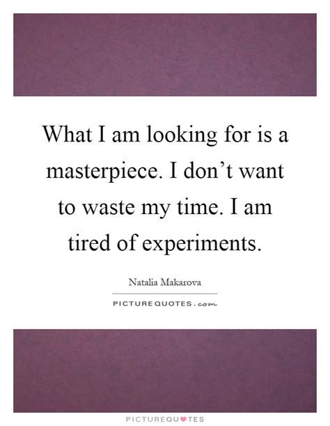 Dont Wanna Waste My Time Quotes