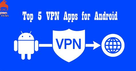 top 5 vpn apps for android 2019 gadgets tricks hacking hacking news tutorials gadgets