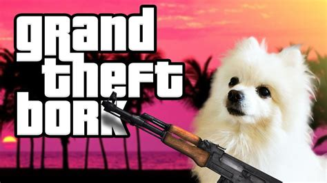 grand theft bork youtube