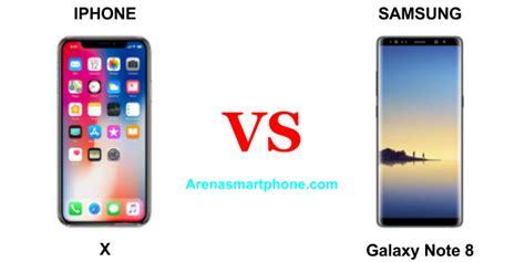 iphone x vs samsung galaxy note 8 perbandingan lengkap