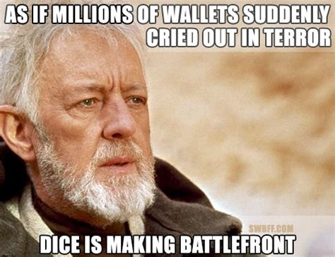 Battlefront Memes - dice and ea battlefront meme that shows probably what happened once it was mentioned they were