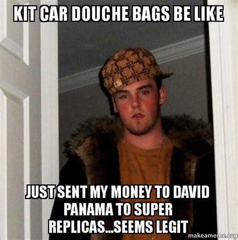 Douche Meme - kit car douche bags be like just sent my money to david panama to super replicas seems legit