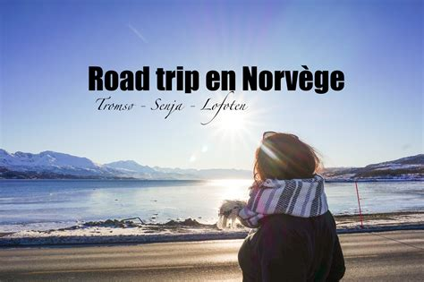 Itinéraire D'un Road Trip En Norvège Du Nord  Blog Voyage