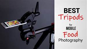 Best Smartphone Tripods for Mobile Food Photography | The Smartphone Photographer