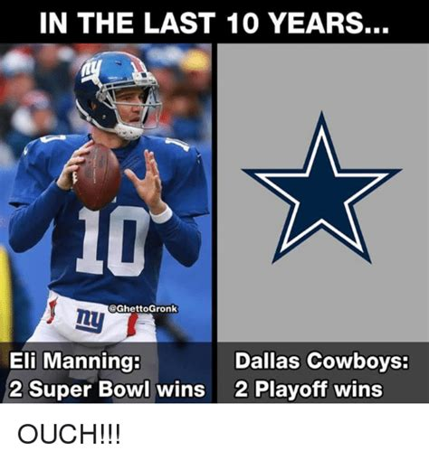 Eli Manning Super Bowl Meme - in the last 10 years eli manning 2 super bowl wins dallas cowboys 2 playoff wins ouch