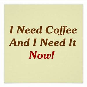 Need Coffee Now   Quote Addicts