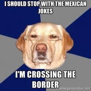 Racist Mexican Memes - racist mexicans jokes kappit