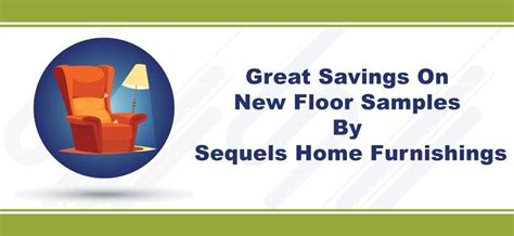 Great Savings on New Floor Samples | Sequels Home Furnishings
