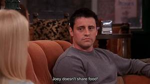 Friends - Joey ... Joey Food Quotes