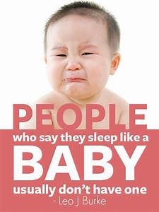 People who say they sleep like a baby usually don't have ...