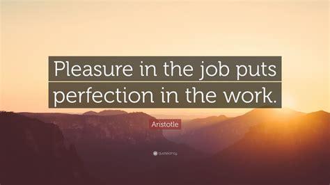 aristotle quote pleasure   job puts perfection