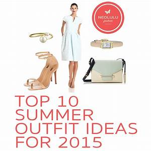 Top 10 Summer Outfit Ideas for 2015 | NEOLULU