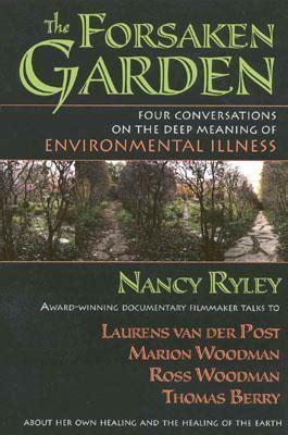 forsaken garden  conversations   deep meaning  environmental illness  nancy ryley