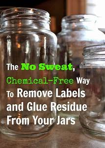 the no sweat chemical free way to remove labels and glue With how to label glass jars