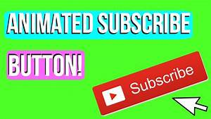 Animated Subscribe Button & Click Green Screen - YouTube