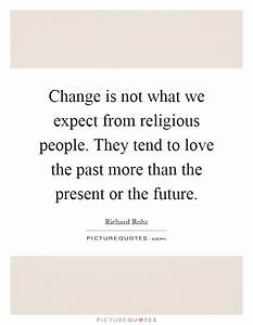 Change is not what we expect from religious people. They ...