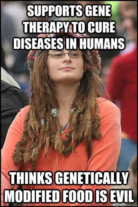 Gene Meme - supports gene therapy to cure diseases in humans thinks genetically modified food is evil bad