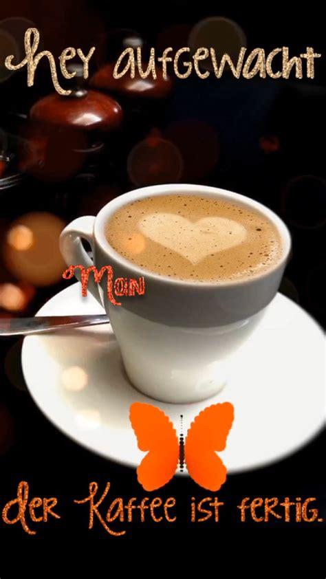 hey aufgewacht der kaffee ist fertig und wartet auf dich