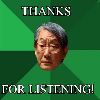 Asian Dad Meme Generator - meme creator thanks for listening meme generator at memecreator org