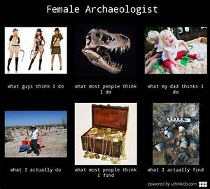 Female archaeologist, What people think I do, What I ...