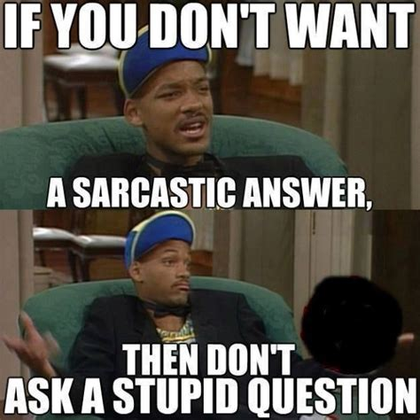 Sarcastic Memes - if you dont want a sarcastic answer jokes memes pictures