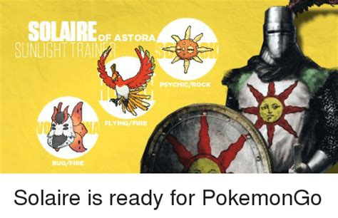 Solaire Memes - bugfire of astora psychicrock flyingfire solaire is ready for pokemongo meme on sizzle