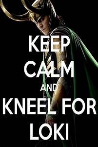 KEEP CALM AND KNEEL FOR LOKI by AMEH-LIA on DeviantArt