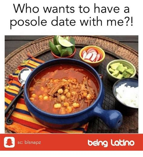 who wants to have a posole date with me sc blsnapz being latino meme on sizzle