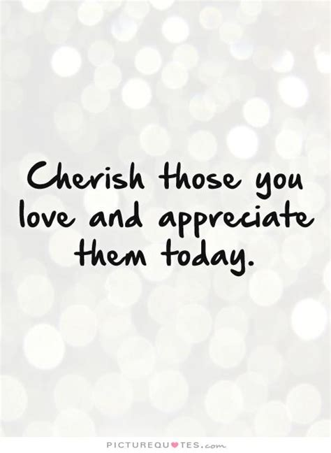 Cherish The Ones You Love Quotes