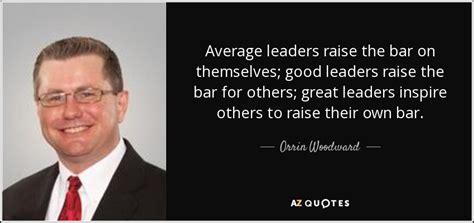 orrin woodward quote average leaders raise  bar