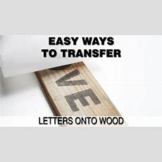 Print Onto Wood Or Easy Ways To Transfer Words Onto Wood Youtube