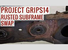 Rust Disaster Rear Subframe Swap Project Grip S14 YouTube