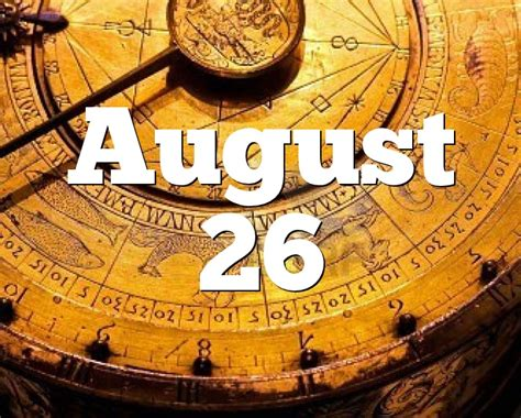 August 26 - Horoscope