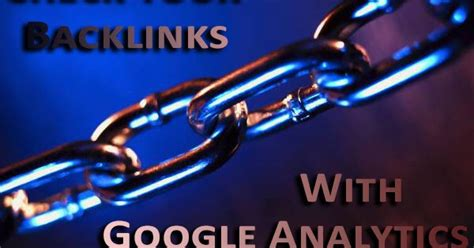 Use Google Analytics Check Out Your Important Backlinks