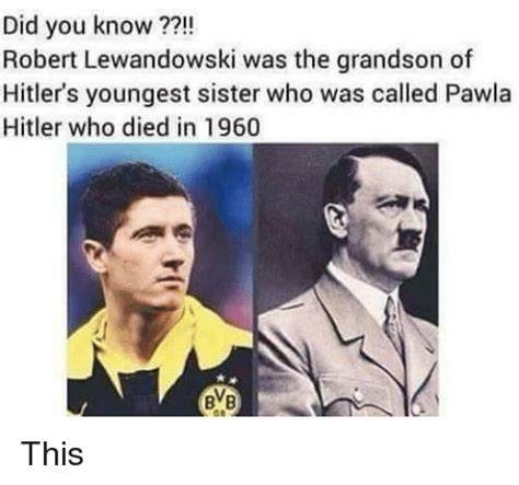 Lewandowski Memes - did you know robert lewandowski was the grandson of hitlers youngest sister who was called pawla