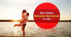 22 best honeymoon places in india in summer 2018 you must With honeymoon packages in india