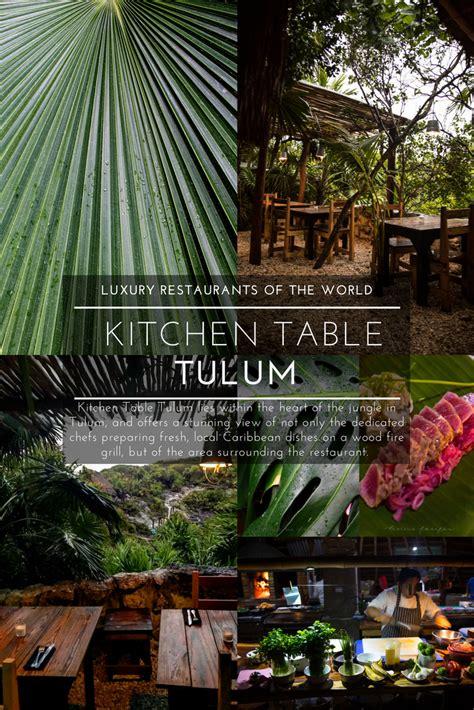 world kitchen table luxury restaurants of the world kitchen table tulum