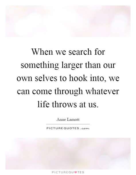 When We Search For Something Larger Than Our Own Selves To