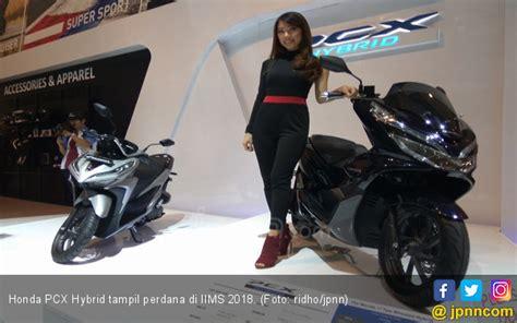 Iims 2018: Harga Honda Pcx Hybrid Pertama Di Indonesia