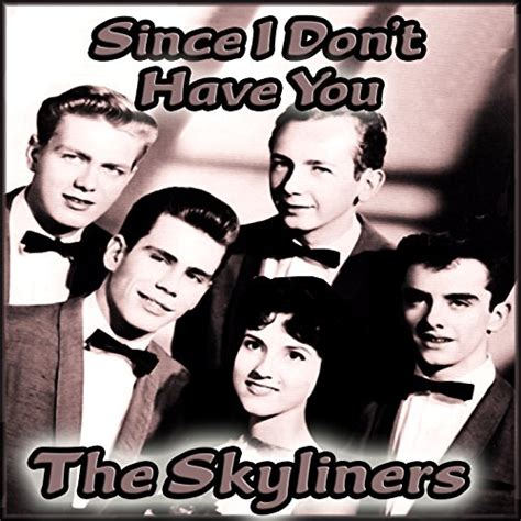 since i don t you by the skyliners on
