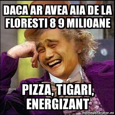 Daca Memes - meme yao wonka daca ar avea aia de la floresti 8 9 milioane pizza tigari energizant 16421871